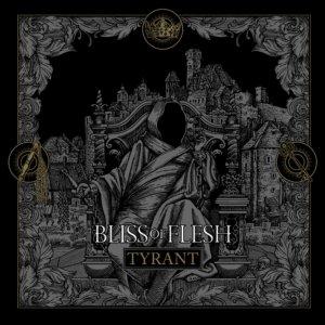 Bliss of Flesh - Tyrant