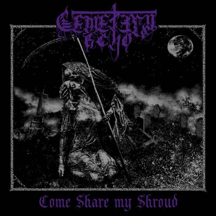 Cemetery Echo - Come Share My Shroud